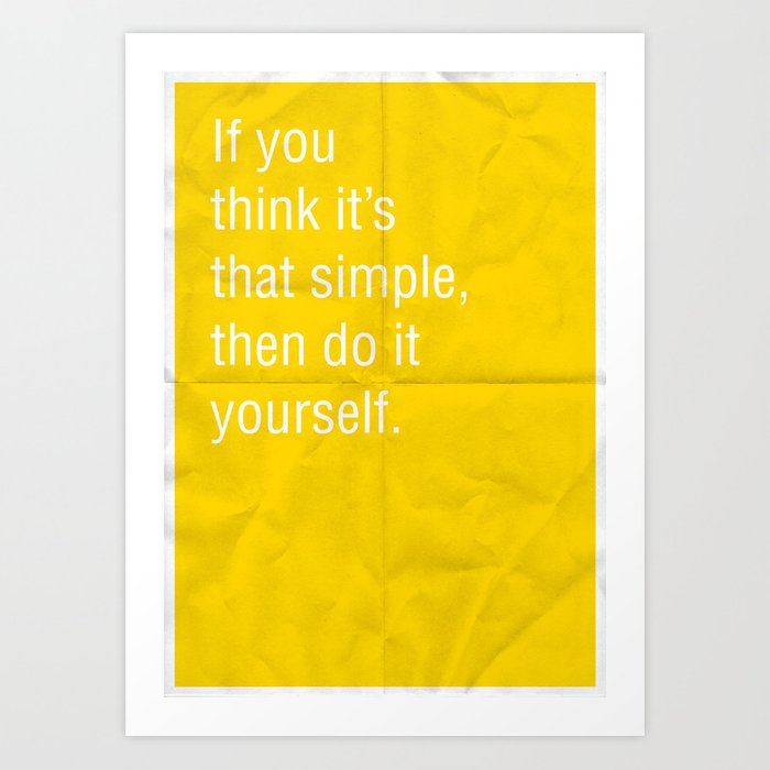 If you think its that simple then do it yourself art print by if you think its that simple then do it yourself art print solutioingenieria Choice Image