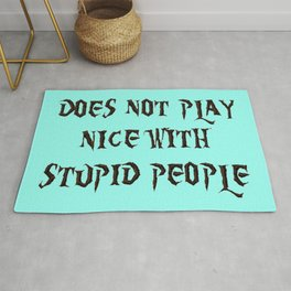 DOES NOT PLAY NICE WITH STUPID PEOPLE Rug