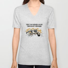 You Can Never Have Too Many Drums! Unisex V-Neck