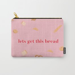 Let's get this bread Carry-All Pouch