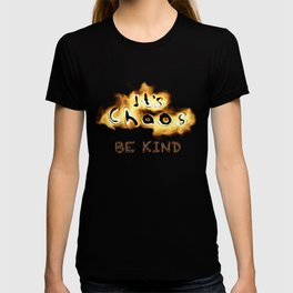 It's Chaos - Be Kind T-shirt