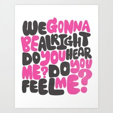 WE GONNA BE ALRIGHT Art Print