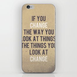 Change the way you look at things iPhone Skin