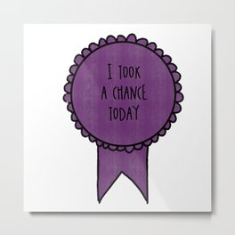 I Took a Chance Today / Self-Care Awards Metal Print