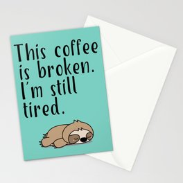 THIS COFFEE IS BROKEN. I'M STILL TIRED. Stationery Cards