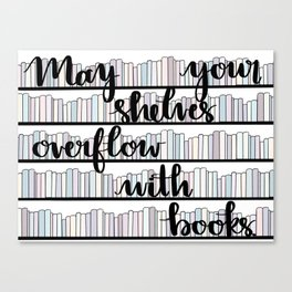 May Your Shelves Overflow with Books Canvas Print