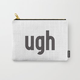 Ugh Sarcastic Quote Carry-All Pouch