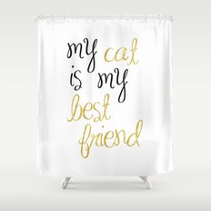 My cat is my best friend Shower Curtain
