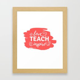 Love, Teach , Inspire Framed Art Print