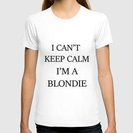 I can't keep calm I'm a blondie T-shirt