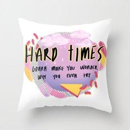 hardtimes Throw Pillow