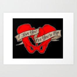 I love you cos you're hip Art Print
