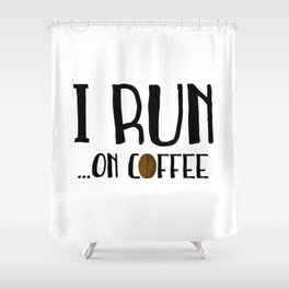I Run ... On Coffee Shower Curtain
