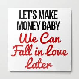Let's Make Money Baby! Metal Print