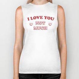 I Love You Not Much Biker Tank