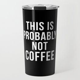 Probably Not Coffee Travel Mug