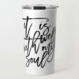 It Is Well With My Soul, Nursery Decor, Bible Verse,Scripture Art,Bible Cover,Quote Prints,Typograph Travel Mug