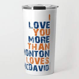 """I Love You More Than Edmonton Loves McDavid"" Travel Mug"