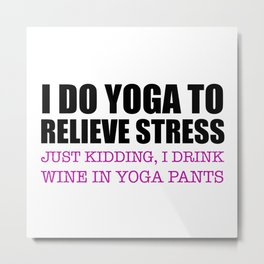 I Do Yoga To Relieve Stress Metal Print