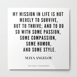Maya Angelou Quote About Her Mission In Life Metal Print