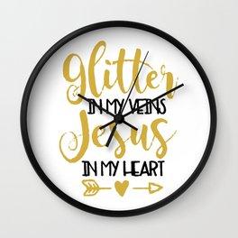 Glitter in my veins Jesus in my heart Wall Clock