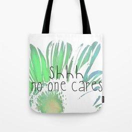 Shhh.  No One Cares. Tote Bag