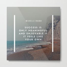 Michelle Obama Motivational Quote | Success is only meaningful & enjoyable if it feels like your own Metal Print
