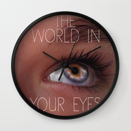 The world in your eyes Wall Clock