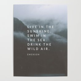 Live in the sunshine. Swim in the sea. Drink the wild air. Poster