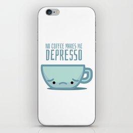No coffee makes me depresso iPhone Skin