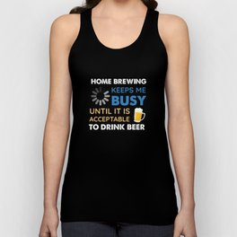 Funny Home Brewing Keeps Me Busy Until It Is Acceptable to Drink Beer Unisex Tank Top