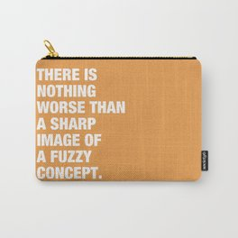 There is nothing worse than a sharp image of a fuzzy concept. Carry-All Pouch