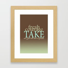 Fresh Courage Take Framed Art Print