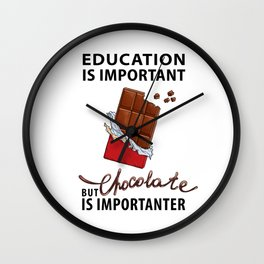 Education is Important - But Chocolate is Importanter - Pop Culture Wall Clock