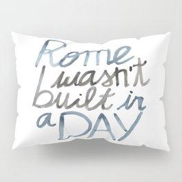 Rome wasn't built in a DAY Pillow Sham
