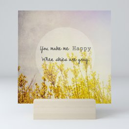 You Make Me Happy When Skies Are Gray Mini Art Print