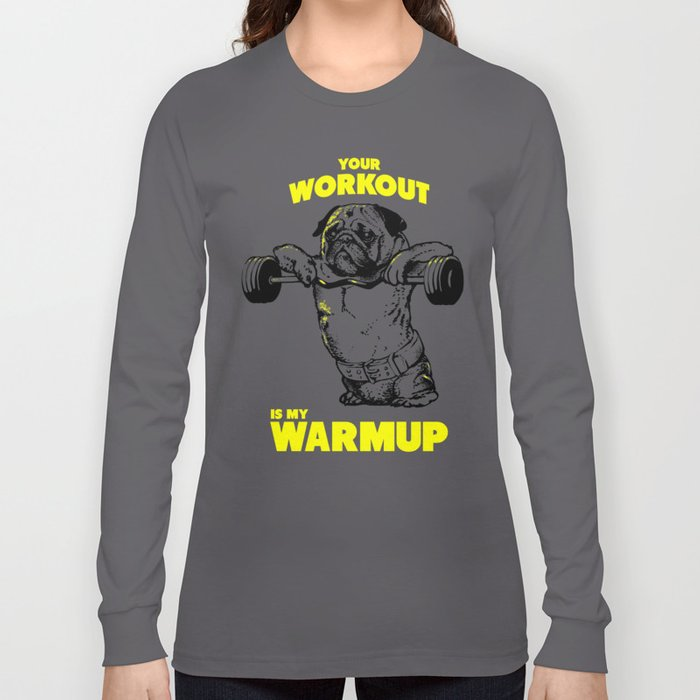 Your workout is my warm up Long Sleeve T-shirt