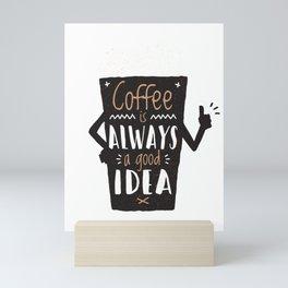 Coffee is Always a Good Idea Mini Art Print