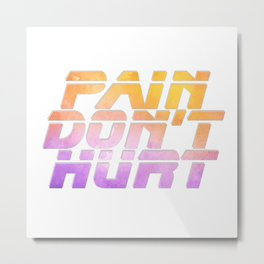 Pain Don't Hurt Metal Print