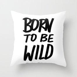Born to Be Wild ~ Typography Throw Pillow