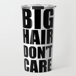 Big Hair Don't Care Travel Mug