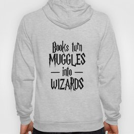 Books Turn Muggles Into Wizards - Inspirational Quotes Hoody