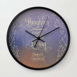 Laughter comes from living. Shatter Me Wall Clock