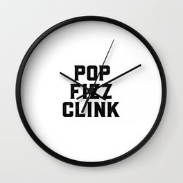 Pop Fizz Clink, Champagne Art, Champagne Quote Wall Clock