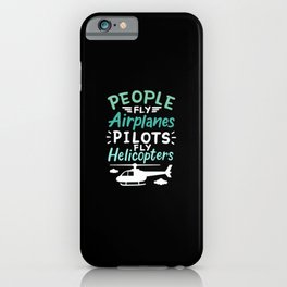 People Fly Airplanes Pilots Fly Helicopters iPhone Case