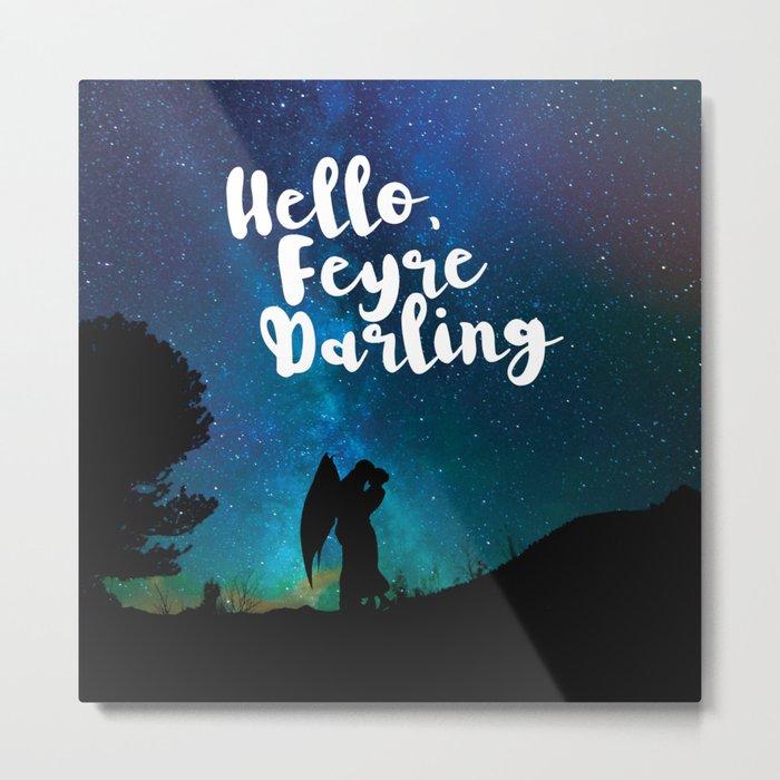 Hello, Feyre Darling - ACOMAF Metal Print