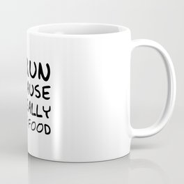 """I Run Because I Really Like Food"" Funny Quote Coffee Mug"