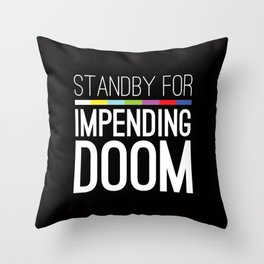 Standby for impending doom... Throw Pillow