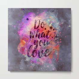 Do what you love! Metal Print