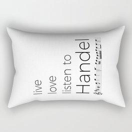 Live, love, listen to Handel Rectangular Pillow